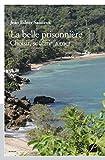 La belle prisonnière: Choisir, souffrir, aimer (PANT.ROMAN) (French Edition)