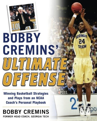 Bobby Cremins' Ultimate Offense: Winning Basketball Strategies and Plays from an NCAA Coach's Person