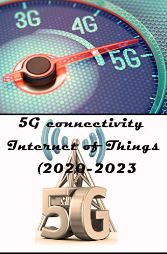 5G connectivity Internet of Things  (2020-2023): 5G.   5G Americas.   cybersecurity .  market .  network . opinion .  strategy. (English Edition)