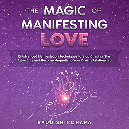 Listen The Magic of Manifesting Love: 15 Advanced Manifestation Techniques to Stop Chasing, Start Attractin audio book