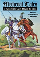 Medieval Tales: That Kids Can Read & Tell