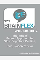 The BrainFlex Workbook 2 - Level: Moderate-Mid: The Whole Person Approach to Slow Cognitive Decline Paperback