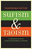 Sufism and Taoism: A Comparative Study of Key Philosophical Concepts - Toshihiko Izutsu