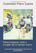 Perico Delgado. Ídolo e imagen de un tiempo nuevo: La evolución del deporte español en democracia: el caso del ciclismo