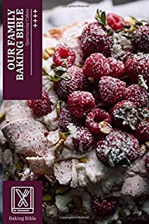 Our Family Baking Bible - Fill-in Cookbook Journal For Cooking Logging Writing, Notebook Gifts Women Men: Organize Preserv...