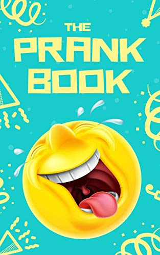 The Prank Book: 75 Quick and Easy Pranks & Practical Jokes