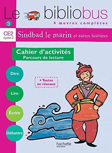 Le Bibliobus N° 3 CE2 - Sindbad le marin - Cahier d'activités - Ed.2004: Parcours de lecture de 4 oeuvres littéraires