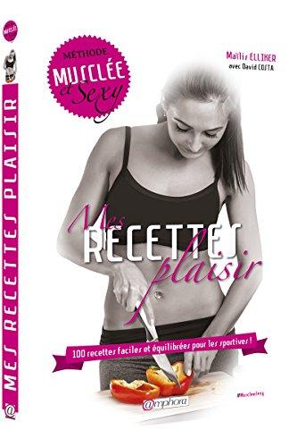 Mes Recettes Plaisir - 100 Recettes faciles et équilibrées pour les sportives