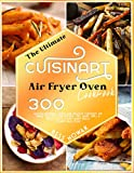 THE ULTIMATE CUISINART AIR FRYER OVEN COOKBOOK: 300 mouth-watering, quick and healthy air fryer toaster oven recipes - Fry, bake, grill & roast most loved family meals. With 21-days meal plan
