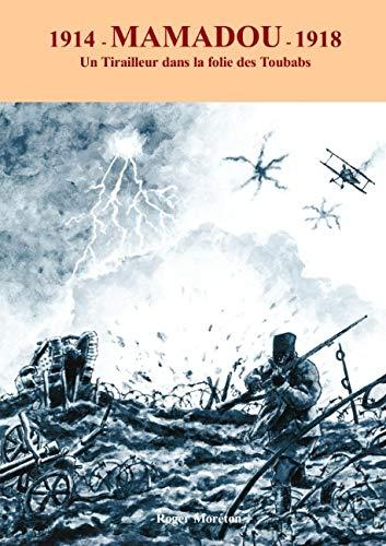 1914- Mamadou -1918: Un tirailleur dans la folie des toubabs