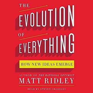 The Evolution of Everything     How New Ideas Emerge              De :                                                                                                                                 Matt Ridley                               Lu par :                                                                                                                                 Steven Crossley                      Durée : 13 h et 9 min     3 notations     Global 5,0