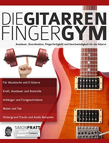 Die Gitarren Finger-Gym: Ausdauer, Koordination, Fingerfertigkeit und Geschwindigkeit für die Gitarre (Technik für Gitarre 3)