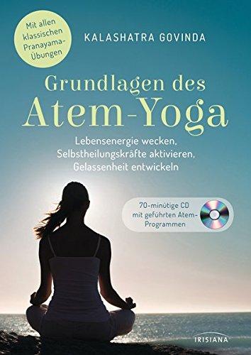 Grundlagen des Atem-Yoga: Lebensenergie wecken, Selbstheilungskräfte aktivieren, Gelassenheit entwickeln - Mit allen klassischen Pranayama-Übungen. Buch mit CD. - Buch mit Audio-CD