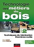 Technologie des métiers du bois - Techniques de fabrication et de pose - Machines