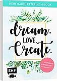 Dein Handlettering-Block – Dream. Love. Create.: Mit vielen Schmuckelementen und 4 Handlettering-Alphabeten
