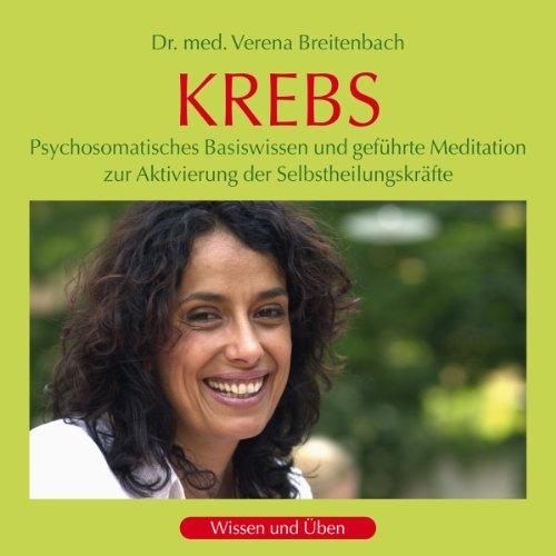 Krebs: Psychosomatisches Basiswissen und geführte Meditation zur Aktivierung der Selbstheilungskräfte