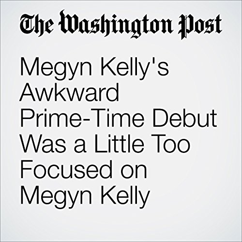 Megyn Kelly's Awkward Prime-Time Debut Was a Little Too Focused on Megyn Kelly audiobook cover art
