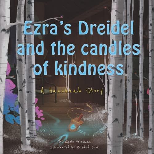 Ezra's Dreidel and the Candles of Kindness: A Hanukkah Story