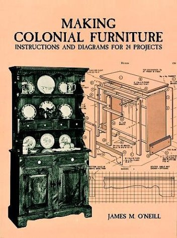 Making Colonial Furniture: Instructions and Diagrams for 24 Projects by James M. Oa??Neill (1997-05-07)