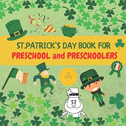 St. Patrick's Day Book For Preschool and Preschoolers: St Pattys Day Activity Book For Kids! I Spy and Count! Leprechaun, Shamrocks! Activities For Toddlers, Boys and Young Children!