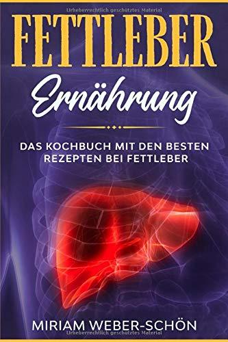 Fettleber Ernährung: Das Kochbuch mit den besten Rezepten bei Fettleber