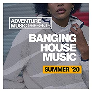 Banging House Music (Summer '20)