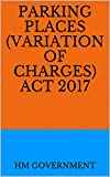 Parking Places (Variation of Charges) Act 2017 (English Edition)