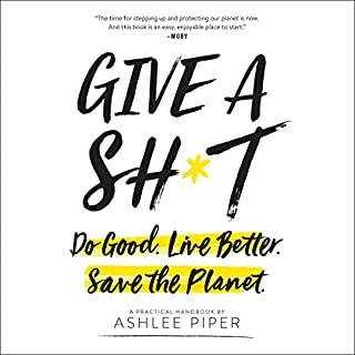 Give a Sh*t     Do Good. Live Better. Save the Planet.              By:                                                                                                                                 Ashlee Piper                               Narrated by:                                                                                                                                 Ashlee Piper                      Length: 6 hrs and 15 mins     1 rating     Overall 5.0