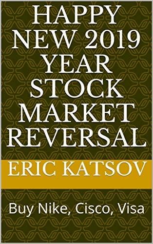 Happy New 2019 Year Stock Market Reversal: Buy Nike, Cisco, Visa (Stock Market Monitor Book 2) (English Edition)