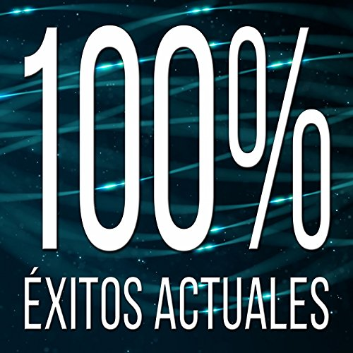 100% Éxitos Actuales: Las Mejores Canciones de Listas de Música en Cadena. Dance Pop y Electronica Cien por Cien