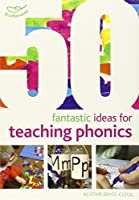 50 Fantastic ideas for teaching phonics by Alistair Bryce-Clegg(2013-09-26)