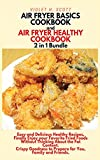 AIR FRYER BASICS COOKBOOK and AIR FRYER HEALTHY COOKBOOK 2 in 1 Bundle: : Easy and Delicious Healthy Recipes, Finally Enjoy your Favorite Fried Foods ... to Prepare for You, Family and Friends.