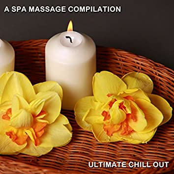 2018 A Spa Massage Compilation - Ultimate Chill Out