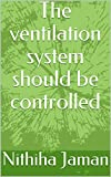The ventilation system should be controlled (English Edition)