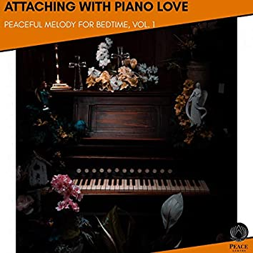 Attaching With Piano Love - Peaceful Melody For Bedtime, Vol. 1