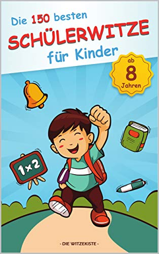 Die 150 besten Schülerwitze für Kinder ab 8 Jahren: Das perfekte Witze-Heft zum Schlapplachen!