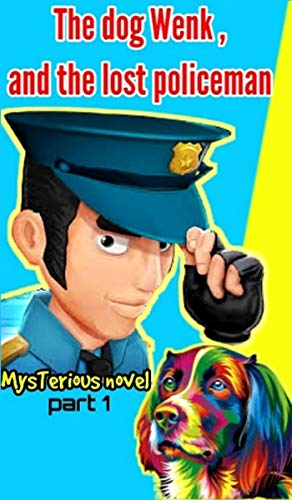 The dog Wenk, and the lost policeman : Mysteriouns novel ( part...