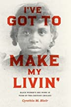 I've Got to Make My Livin': Black Women's Sex Work in Turn-of-the-Century Chicago (Historical Studies of Urban America)