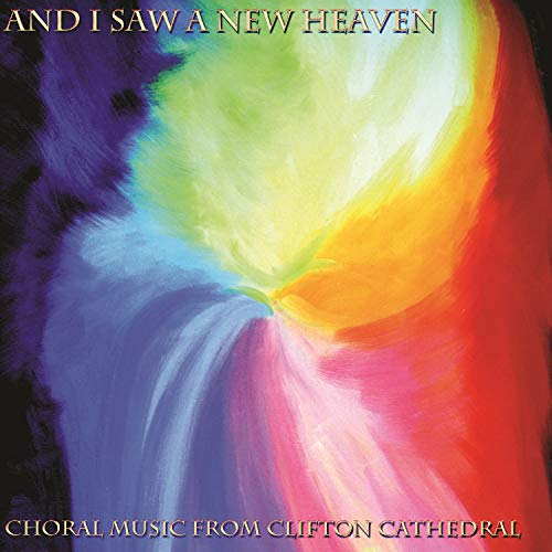 And I Saw A New Heaven [Choir of Clifton Cathedral; The Lochrian Ensemble; Mark Holt; David Ogden] [Hoxa Sound: HS1036-18]