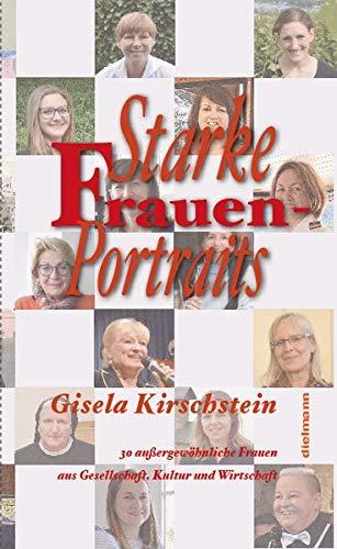 Starke Frauen-Portraits: 30 außergewöhnliche Frauen aus Gesellschaft, Kultur und Wirtschaft