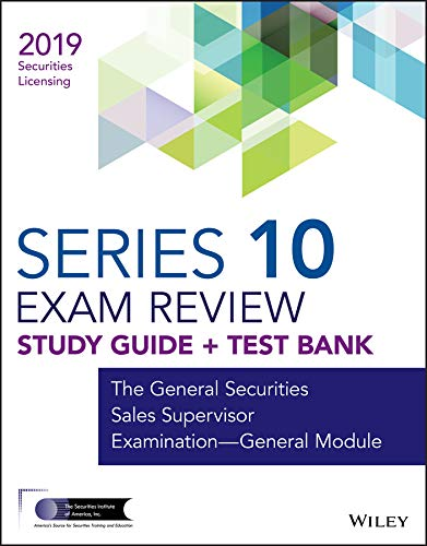 Wiley Series 10 Securities Licensing Exam Review 2019 + Test Bank: The General Securities Sales Supervisor Examination - General Module