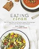 Eating Clean: Der 21-Tage-Plan zum Entgiften, gegen Entzündungen und für einen Neustart Ihres Körpers