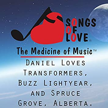 Daniel Loves Transformers, Buzz Lightyear, and Spruce Grove, Alberta.