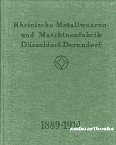 RHEINISCHE METALLWAREN- UND MASCHINENFABRIK DÜSSELDORF-DERENDORF 1889-1914.