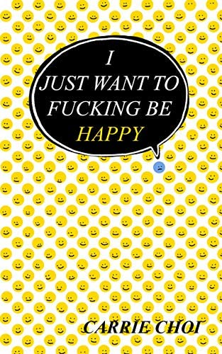 I Just Want To Fucking Be Happy Overcoming Depression and Learning to Live Life Fully product image