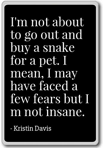 Ik ben niet van plan om uit te gaan en een slang te kopen voor een. - Kristin Davis citeert koelkast magneet