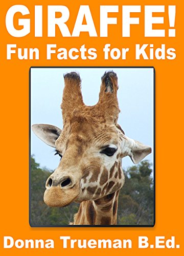 Giraffe Fun Facts For Kids A Giraffe Picture Book Of The Reticulated Giraffe West African Giraffe Other Species With Amazing Facts Kindle Edition By Trueman B Ed Donna Children Kindle