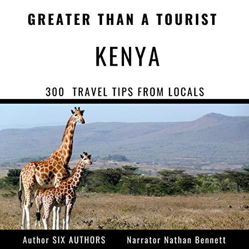 Greater Than a Tourist: Kenya Audiobook By Greater than a Tourist, Gloria Omundo Alia, Mildred Achoch, Kagwima Elvis Ndegwa, Weldon Ngetich, Raphael Maina Warui, Kiburi Brian cover art