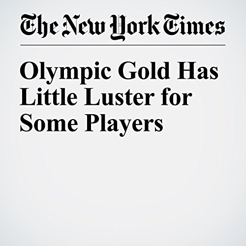 Olympic Gold Has Little Luster for Some Players cover art