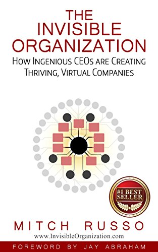 The Invisible Organization: How Ingenious CEOs Are Creating Thriving, Virtual Companies (English Edition)